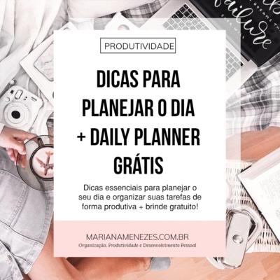 Dicas para planejar o seu dia + Daily Planner Gratuito