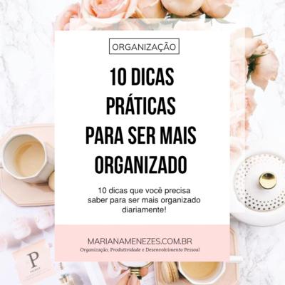 10 dicas práticas para ser mais organizado