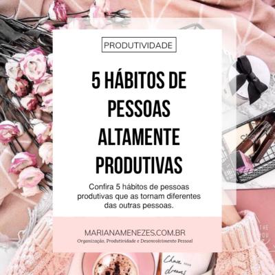 5 hábitos de pessoas altamente produtivas + Material Gratuito